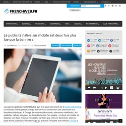 La publicité native sur mobile est deux fois plus lue que la bannière