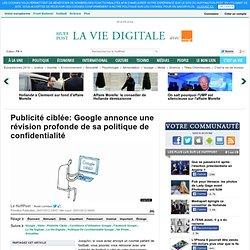 Publicité ciblée: Google annonce une révision profonde de sa politique de confidentialité - Le Huffington Post