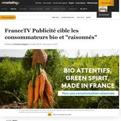 """FranceTV Publicité cible les consommateurs bio et """"raisonnés"""""""