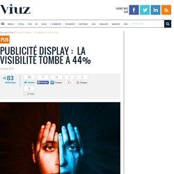 Publicité display : La visibilité tombe à 44%