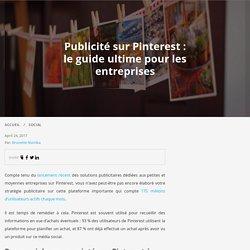 Publicité sur Pinterest: le guide ultime pour les entreprises