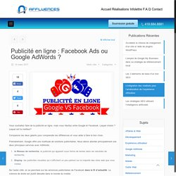 Publicité en ligne : Facebook Ads ou Google AdWords ? - Affluences