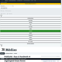 Publicité: face à Facebook et Google, les éditeurs de presse regroupent leurs forces. Le Monde, mars 2018