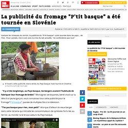 """La publicité du fromage """"P'tit basque"""" a été tournée en Slovénie"""