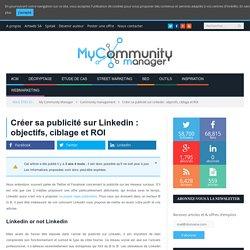 Créer sa publicité sur Linkedin : objectifs, ciblage et ROI