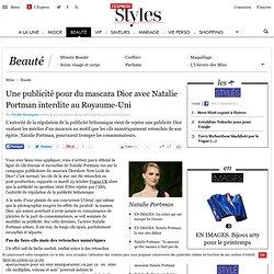 Une publicité pour du mascara Dior avec Natalie Portman interdite au Royaume-Uni