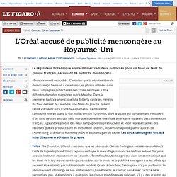 Médias & Publicité : L'Oréal accusé de publicité mensongère au Royaume-Uni
