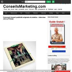 Comment réussir publicité originale et créative – Interview Joe La Pompe