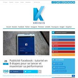Publicité Facebook : tutoriel en 8 étapes pour se lancer et maximiser sa performance