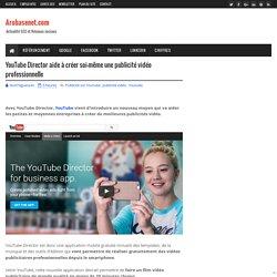 YouTube Director aide à créer soi-même une publicité vidéo professionnelle