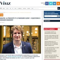 Amazon, la publicité et le parcours client : 9 questions à Edouard Dinichert