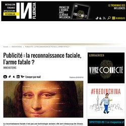 Publicité : la reconnaissance faciale, l'arme fatale ?