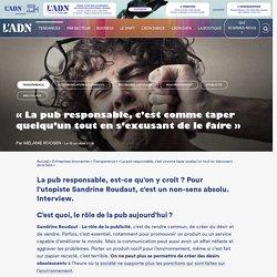 Peut-on faire de la publicité responsable ? Interview de Sandrine Roudaut