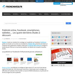 Publicité online, Facebook, smartphones, tablettes… Les quatre dernières études à découvrir