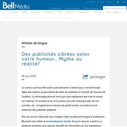 Des publicités ciblées selon votre humeur... Mythe ou réalité? - Bell Media