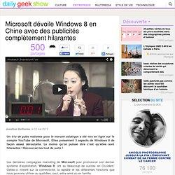 Microsoft dévoile Windows 8 en Chine avec des publicités complètement hilarantes