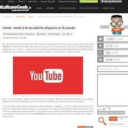Youtube : bientôt la fin des publicités obligatoires de 30 secondes