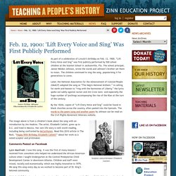 » Feb. 12, 1900: 'Lift Every Voice and Sing' Was First Publicly Performed Zinn Education Project