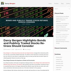 Darcy Bergen: Bonds/ Publicly Traded Stocks Retirees Should Consider