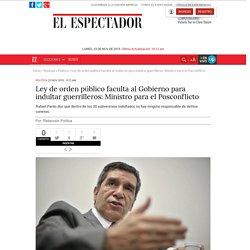 Ley de orden público faculta indulto: Rafael Pardo