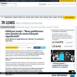 """Offshore Leaks : """"Nous publierons une dizaine de noms français significatifs"""""""