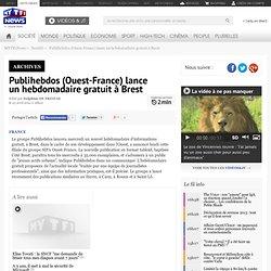 Publihebdos (Ouest-France) lance un hebdomadaire gratuit à Brest - Actu France en continu