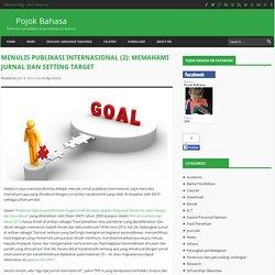 Menulis publikasi internasional (2): Memahami Jurnal dan setting target