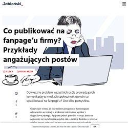 Co publikować na fanpage'u firmy? Przykłady angażujących postów - ArturJablonski.com