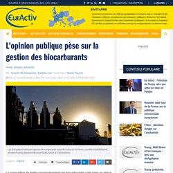 L'opinion publique pèse sur la gestion des biocarburants – EurActiv.fr