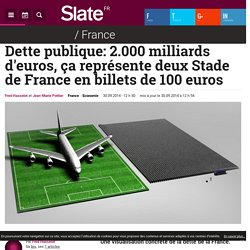 Dette publique: 2.000 milliards d'euros, ça représente deux Stade de France en billets de 100 euros