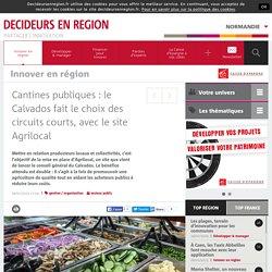 DECIDEURS EN REGION 09/01/15 Cantines publiques : le Calvados fait le choix des circuits courts, avec le site Agrilocal