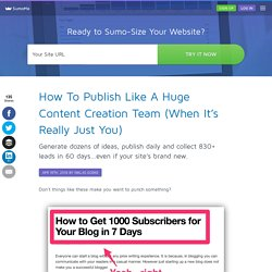 How To Publish Like A Huge Content Creation Team (When It's Really Just You)
