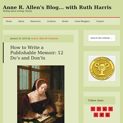 How to Write a Publishable Memoir: 12 Do's and Don'ts - Anne R. Allen's Blog... with Ruth Harris