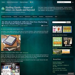 My Ebook is Published: Effective But Free Marketing for Your Zazzle Shop and Products