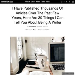I Have Published Thousands Of Articles Over The Past Few Years, Here Are 30 Things I Can Tell You About Being A Writer