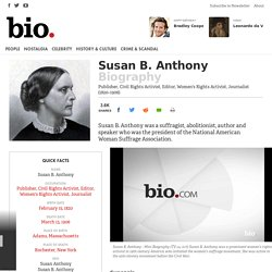 Susan B. Anthony - Publisher, Civil Rights Activist, Editor, Women's Rights Activist, Journalist