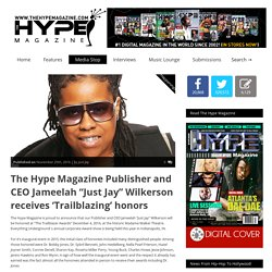 "» The Hype Magazine Publisher and CEO Jameelah ""Just Jay"" Wilkerson receives 'Trailblazing' honors"