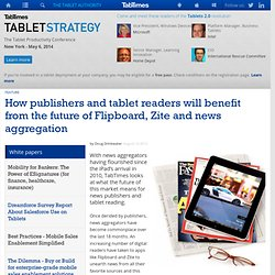 How publishers and tablet readers will benefit from the future of Flipboard, Zite and news aggregation