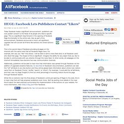 "HUGE: Facebook Lets Publishers Contact ""Likers"""