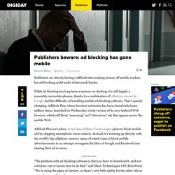 Publishers beware: ad blocking has gone mobile