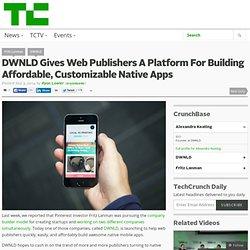 DWNLD Gives Web Publishers A Platform For Building Affordable, Customizable Native Apps