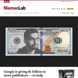Google is giving $1 billion to news publishers — to help convince governments not to take a whole lot more than that