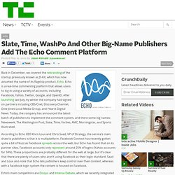 Slate, Time, WashPo And Other Big-Name Publishers Add The Echo Comment Platform