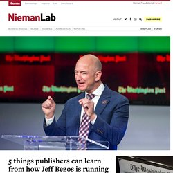 5 things publishers can learn from how Jeff Bezos is running The Washington Post