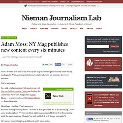 Adam Moss: NY Mag publishes new content every six minutes