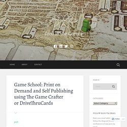 Game School: Print on Demand and Self Publishing using The Game Crafter or DriveThruCards – Troll in the Corner