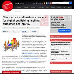 New metrics and business models for digital publishing - selling outcomes not inputs?