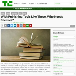 With Publishing Tools Like These, Who Needs Enemies?