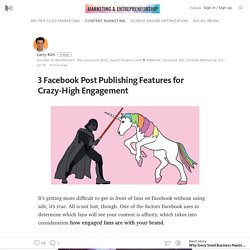 3 Facebook Post Publishing Features for Crazy-High Engagement — Marketing and Entrepreneurship
