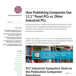 "How Publishing Companies Use 12.1"" Panel PCs vs. Other Industrial PCs   – CKS Global Solutions LTD"